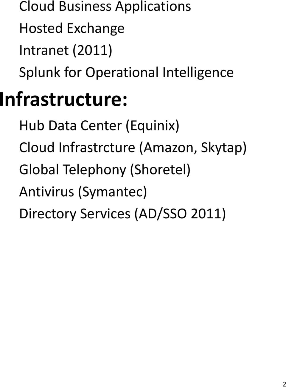 Center (Equinix) Cloud Infrastrcture (Amazon, Skytap) Global