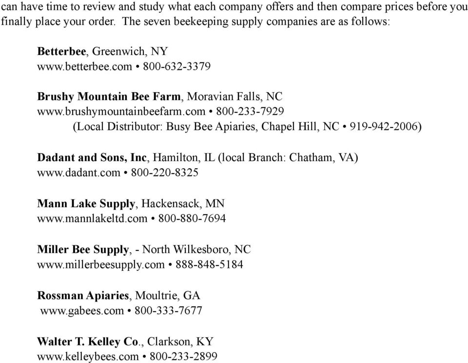com 800-233-7929 (Local Distributor: Busy Bee Apiaries, Chapel Hill, NC 919-942-2006) Dadant and Sons, Inc, Hamilton, IL (local Branch: Chatham, VA) www.dadant.