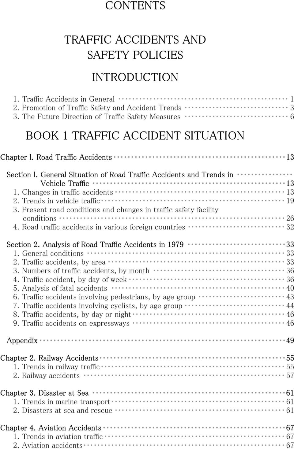 General Situation of Road Traffic Accidents and Trends in Vehicle Traffic 13 1. Changes in traffic accidents 13 2. Trends in vehicle traffic 19 3.