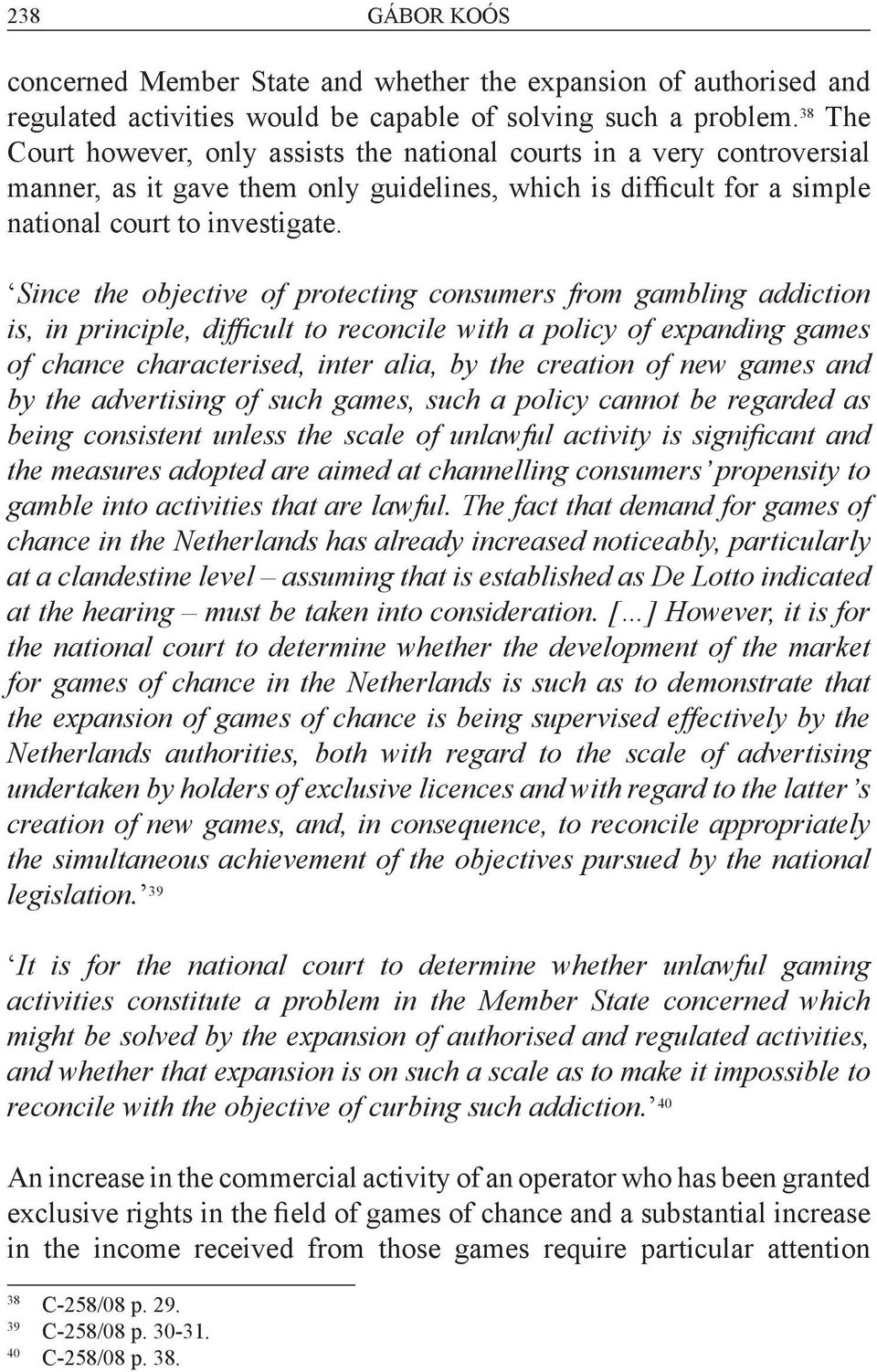 Since the objective of protecting consumers from gambling addiction is, in principle, difficult to reconcile with a policy of expanding games of chance characterised, inter alia, by the creation of