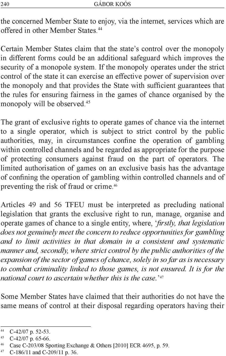 If the monopoly operates under the strict control of the state it can exercise an effective power of supervision over the monopoly and that provides the State with sufficient guarantees that the