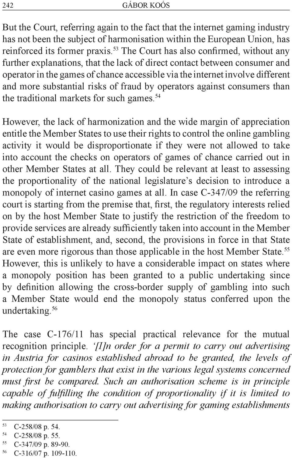 and more substantial risks of fraud by operators against consumers than the traditional markets for such games.