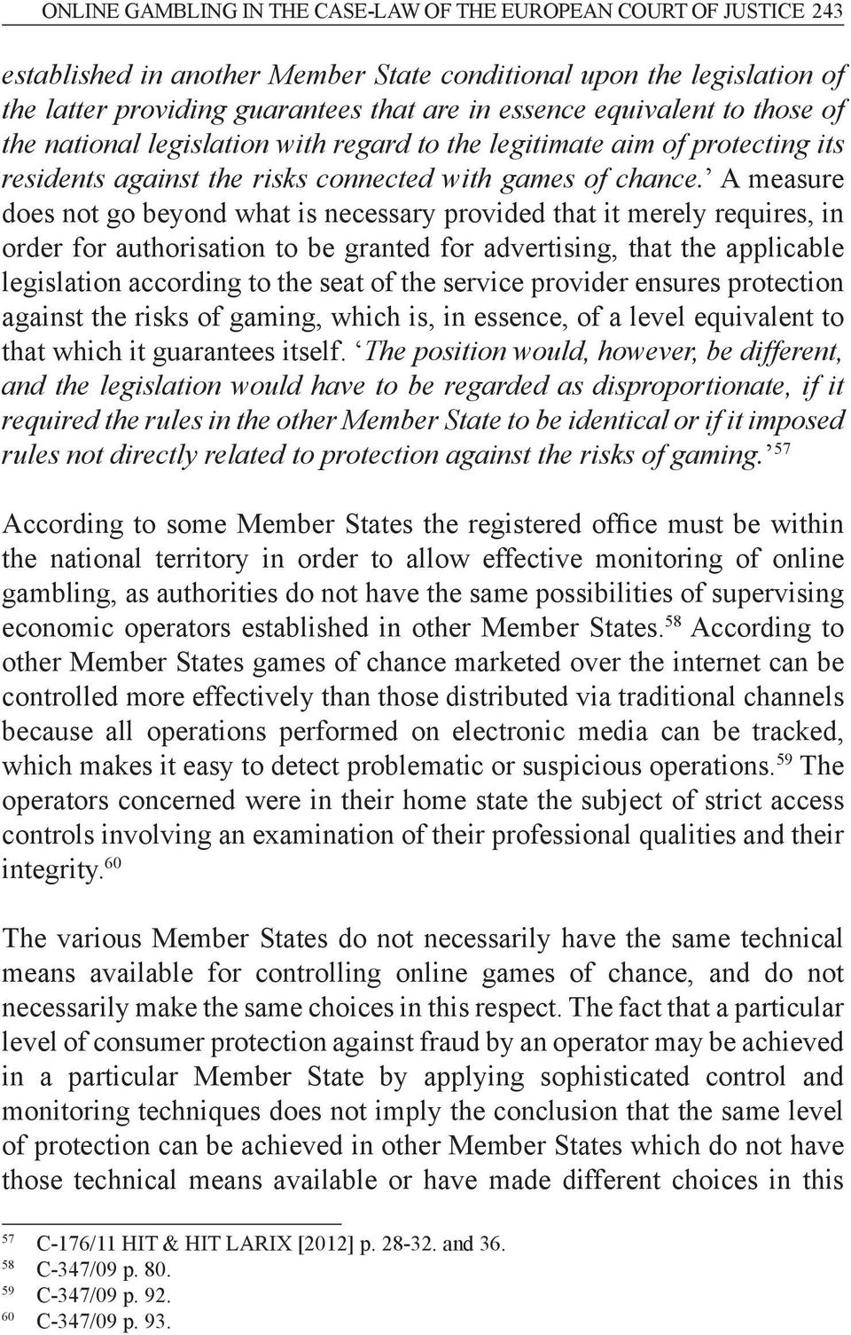 A measure does not go beyond what is necessary provided that it merely requires, in order for authorisation to be granted for advertising, that the applicable legislation according to the seat of the