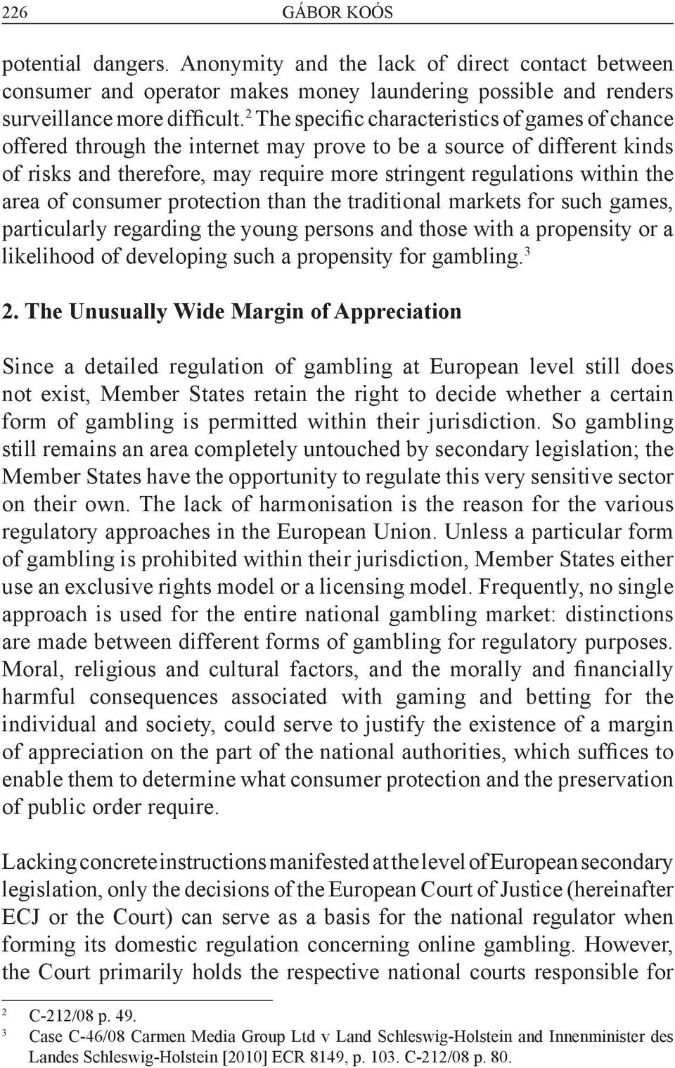 area of consumer protection than the traditional markets for such games, particularly regarding the young persons and those with a propensity or a likelihood of developing such a propensity for
