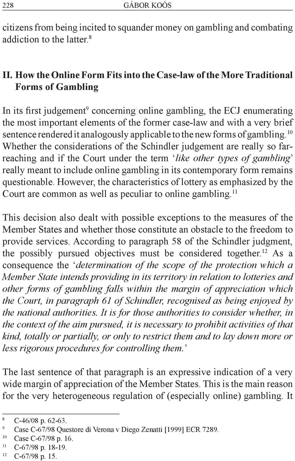 case-law and with a very brief sentence rendered it analogously applicable to the new forms of gambling.