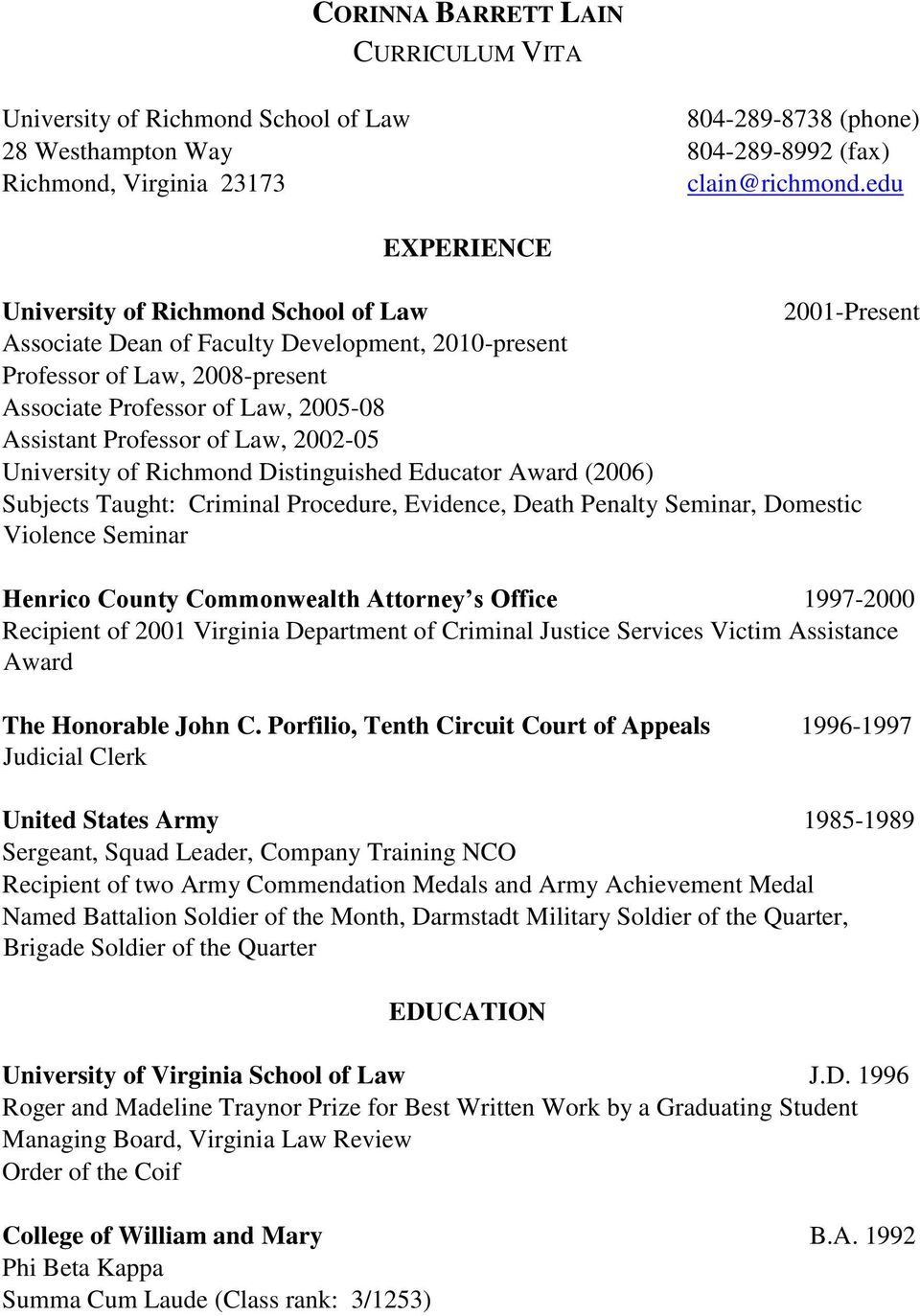 Professor of Law, 2002-05 University of Richmond Distinguished Educator Award (2006) Subjects Taught: Criminal Procedure, Evidence, Death Penalty Seminar, Domestic Violence Seminar Henrico County