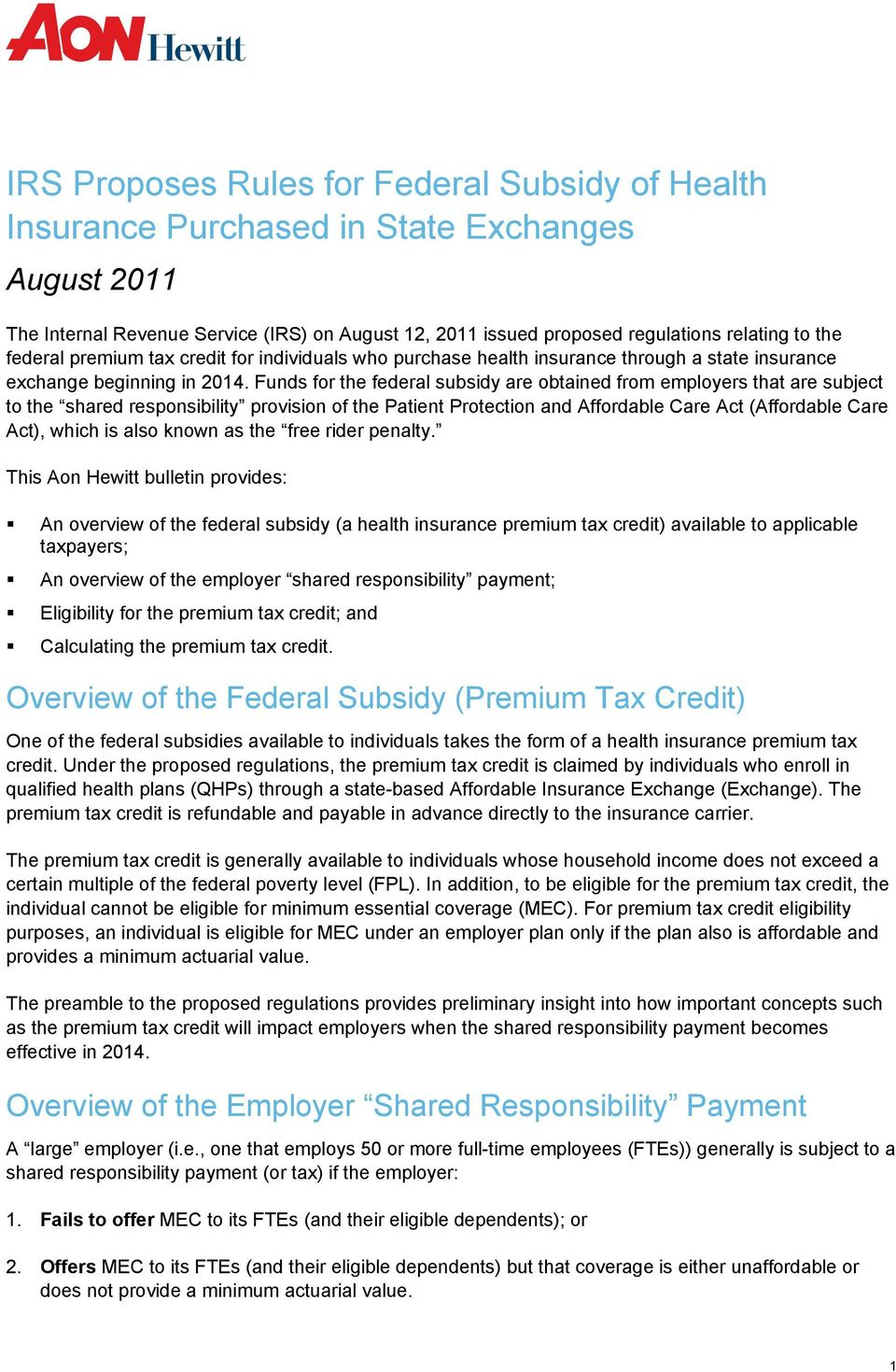 Funds for the federal subsidy are obtained from employers that are subject to the shared responsibility provision of the Patient Protection and Affordable Care Act (Affordable Care Act), which is