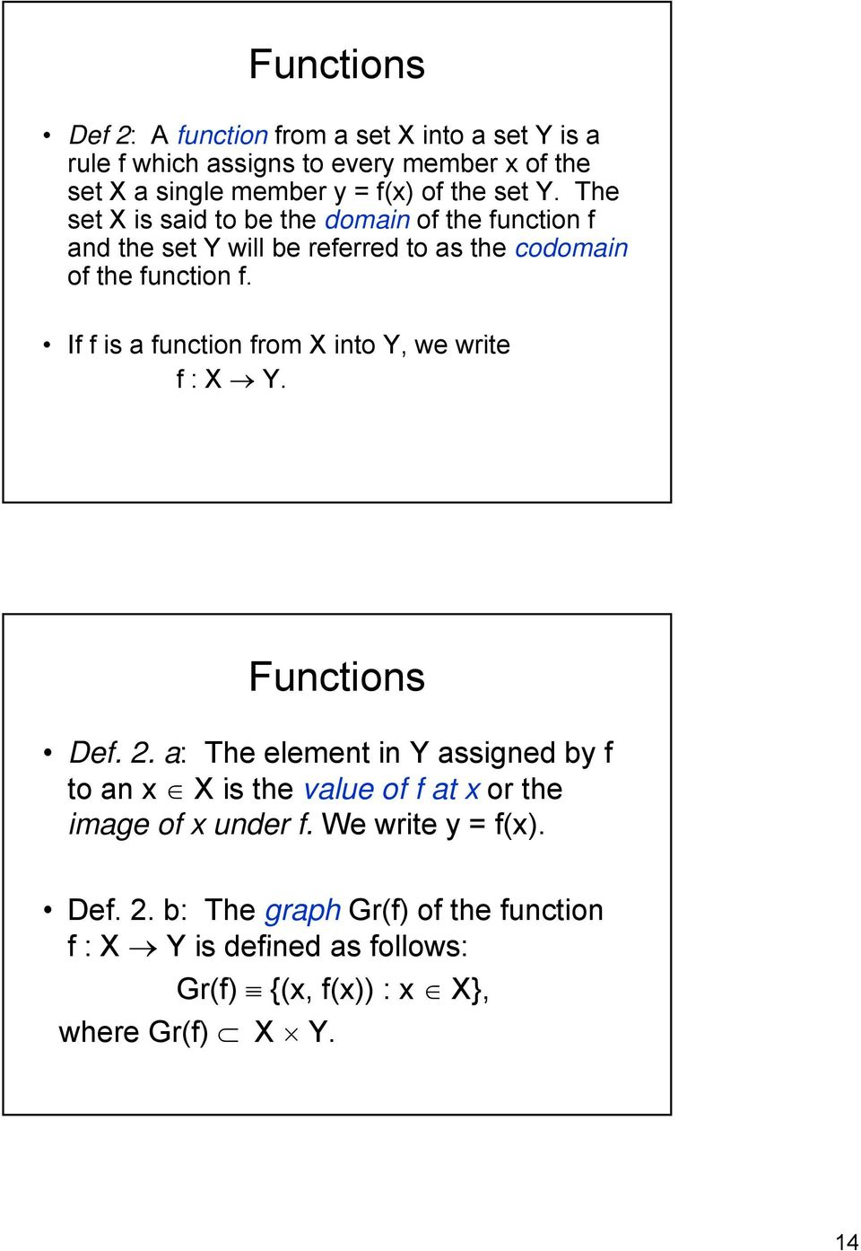 If f is a function from X into Y, we write f : X Y. Functions Def. 2.