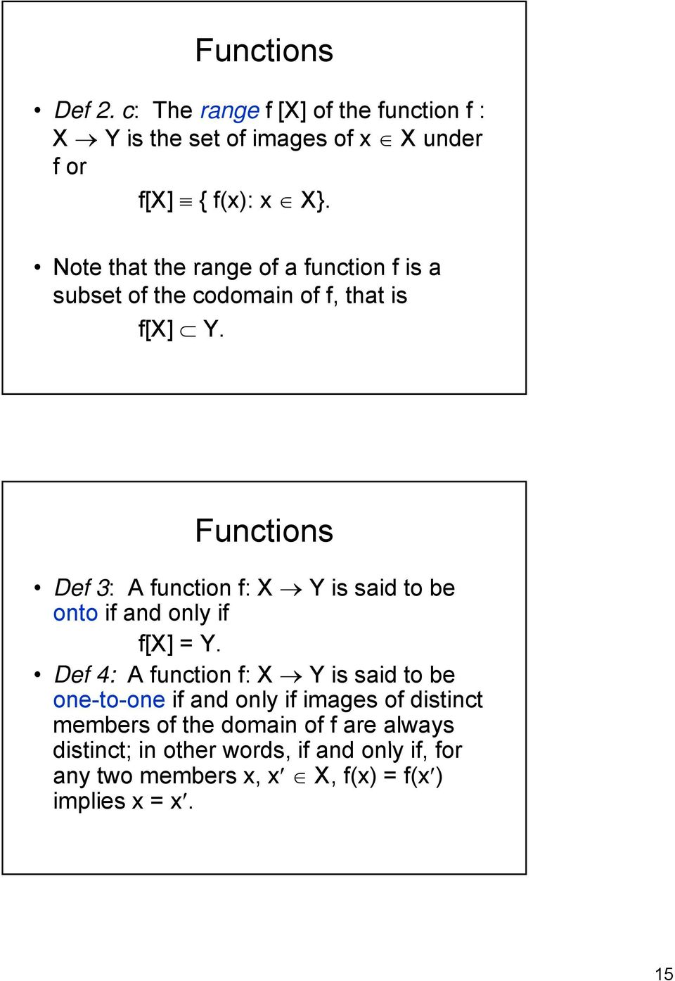 Functions Def 3: A function f: X Y is said to be onto if and only if f[x] = Y.