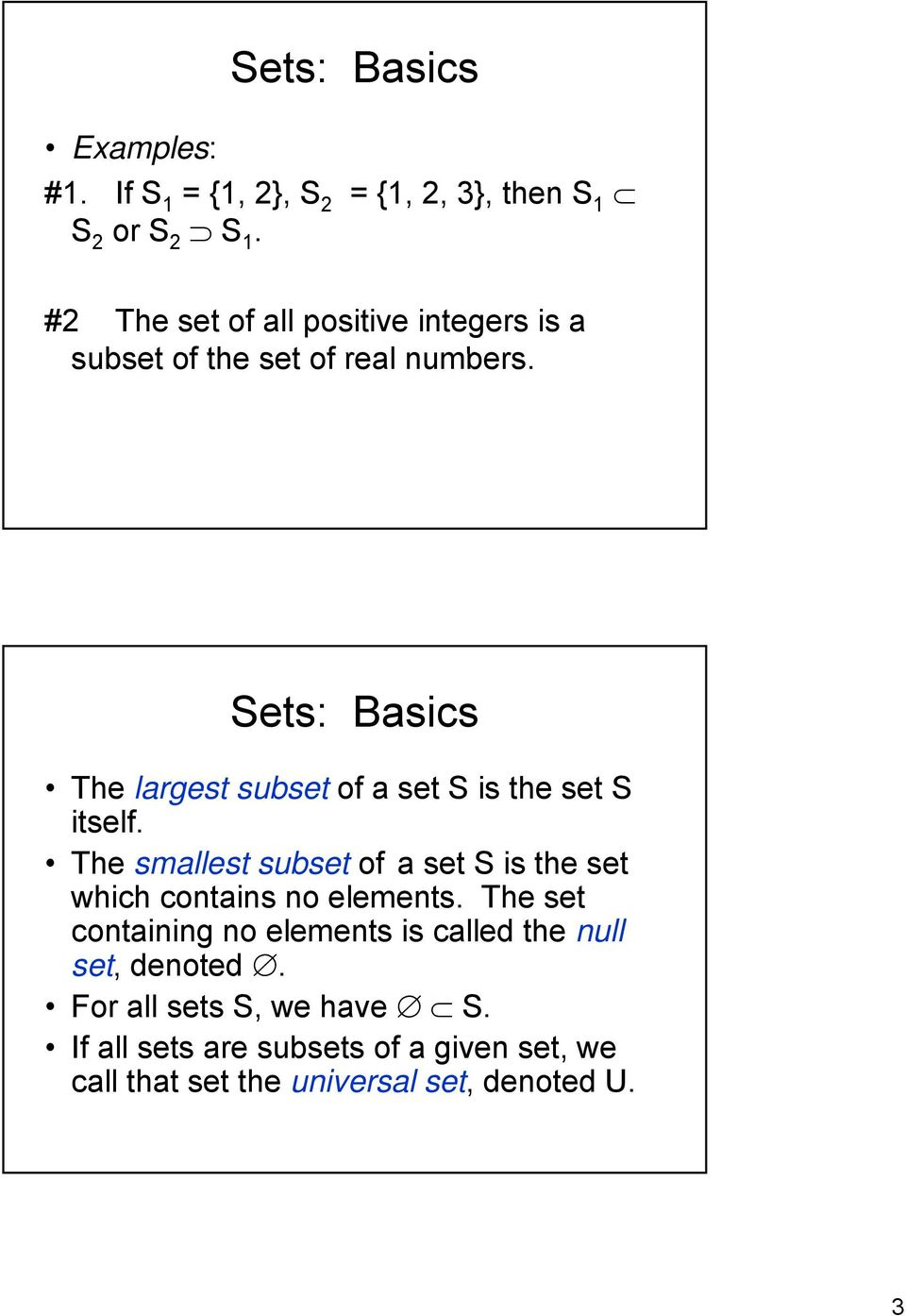 Sets: Basics The largest subset of a set S is the set S itself.