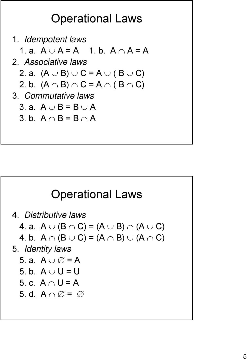 b. A B = B A Operational Laws 4. Distributive laws 4. a. A (B C) = (A B) (A C) 4. b.