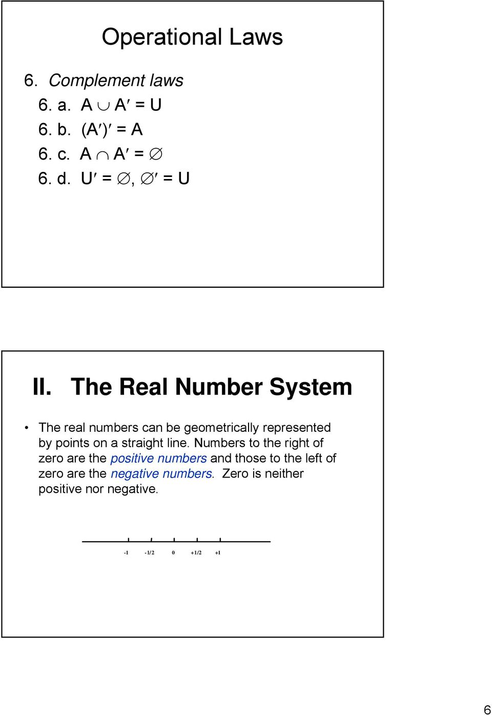 The Real Number System The real numbers can be geometrically represented by points on a