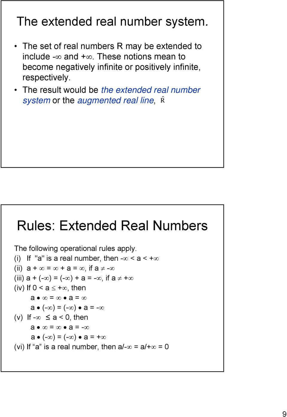 The result would be the extended real number system or the augmented real line, Rˆ Rules: Extended Real Numbers The following operational rules