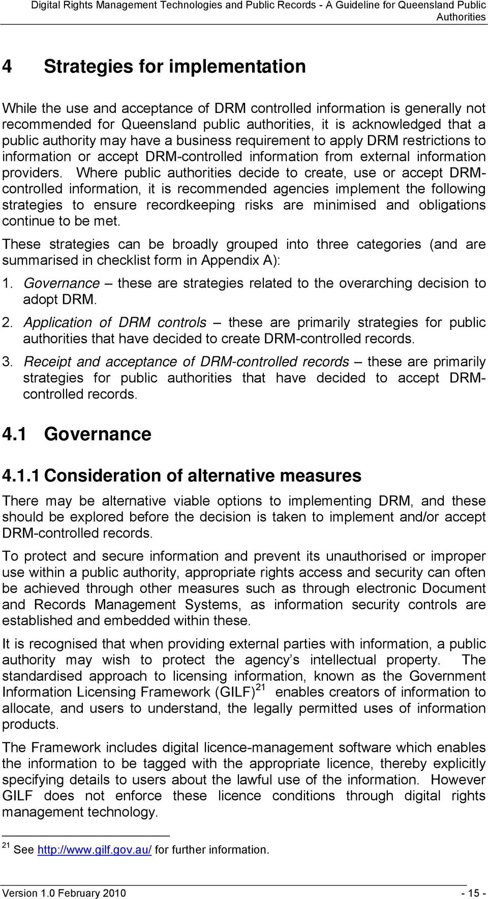 Where public authorities decide to create, use or accept DRMcontrolled information, it is recommended agencies implement the following strategies to ensure recordkeeping risks are minimised and