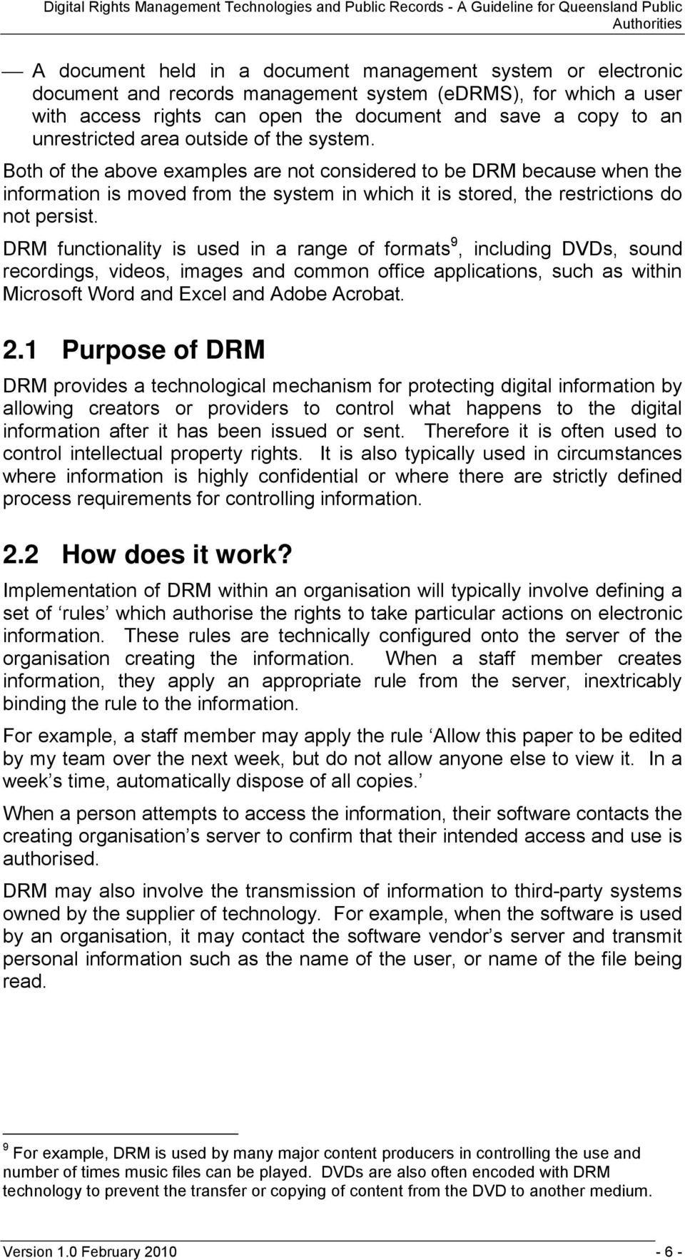 Both of the above examples are not considered to be DRM because when the information is moved from the system in which it is stored, the restrictions do not persist.