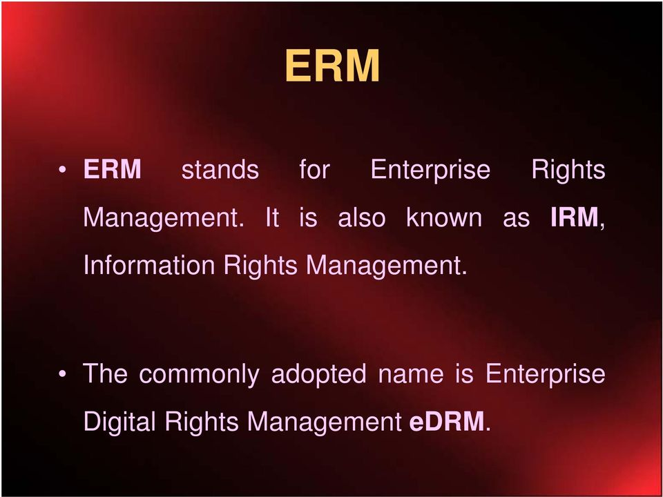 It is also known as IRM, Information Rights