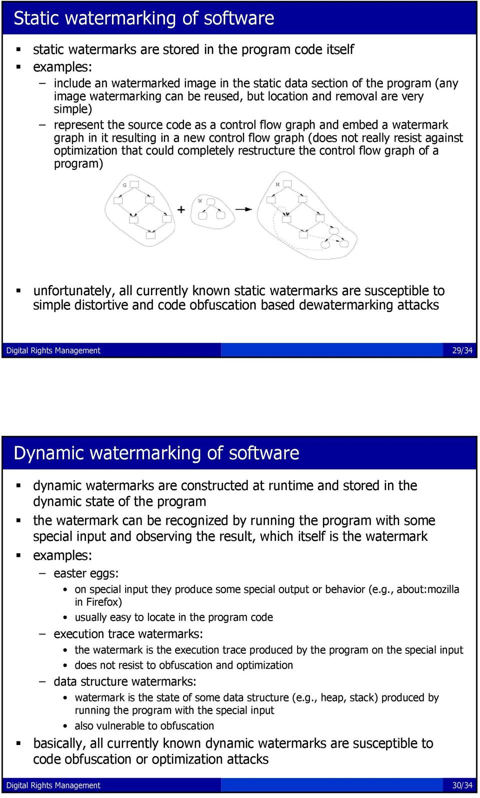 against optimization that could completely restructure the control flow graph of a program) unfortunately, all currently known static watermarks are susceptible to simple distortive and code