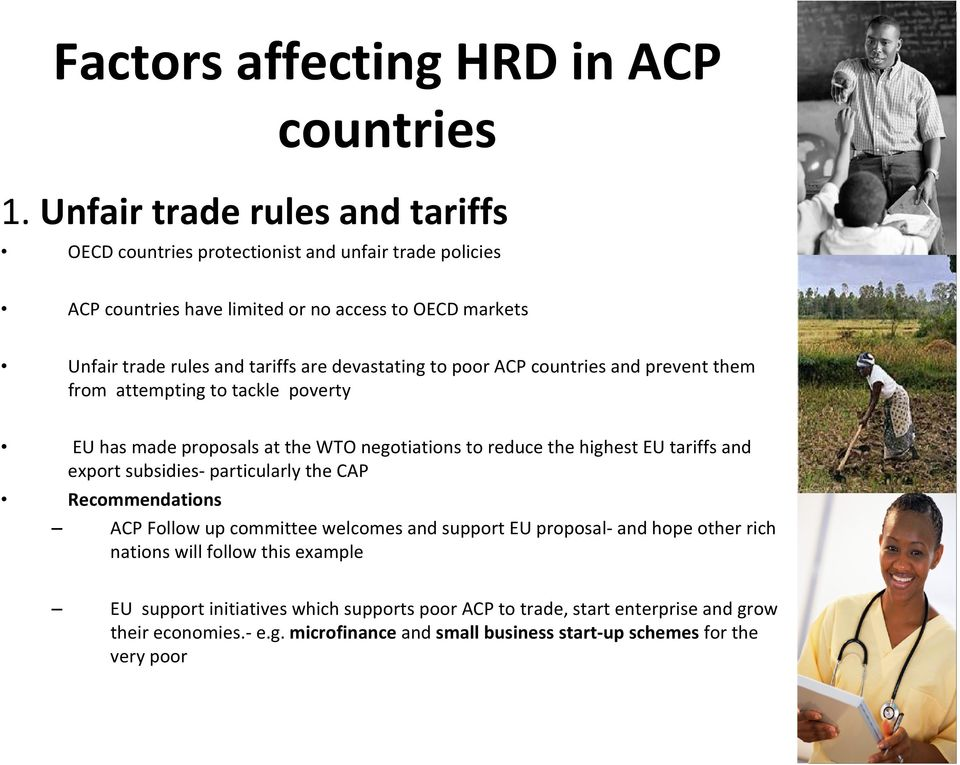 devastating to poor ACP countries and prevent them from attempting to tackle poverty EU has made proposals at the WTO negotiations to reduce the highest EU tariffs and export
