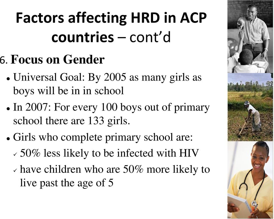 2007: For every 100 boys out of primary school there are 133 girls.