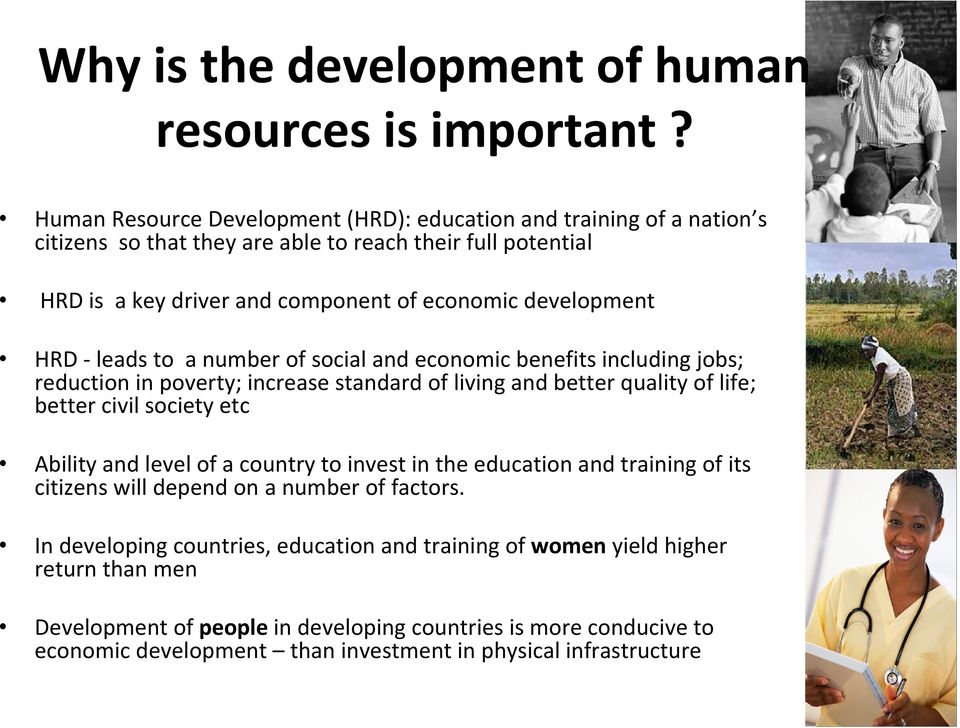 HRD leads to a number of social and economic benefits including jobs; reduction in poverty; increase standard of living and better quality of life; better civil society etc Ability and