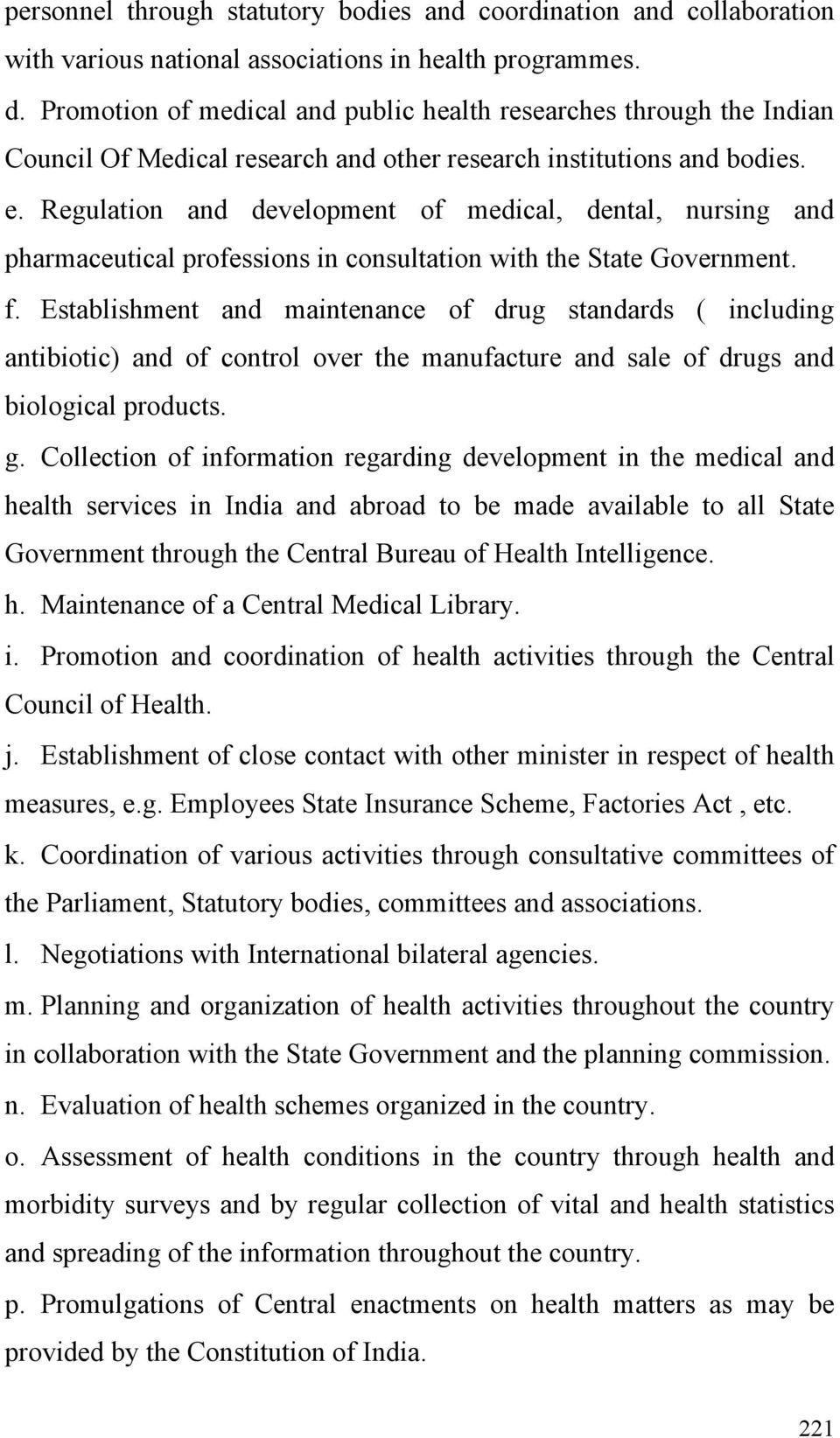 Regulation and development of medical, dental, nursing and pharmaceutical professions in consultation with the State Government. f.