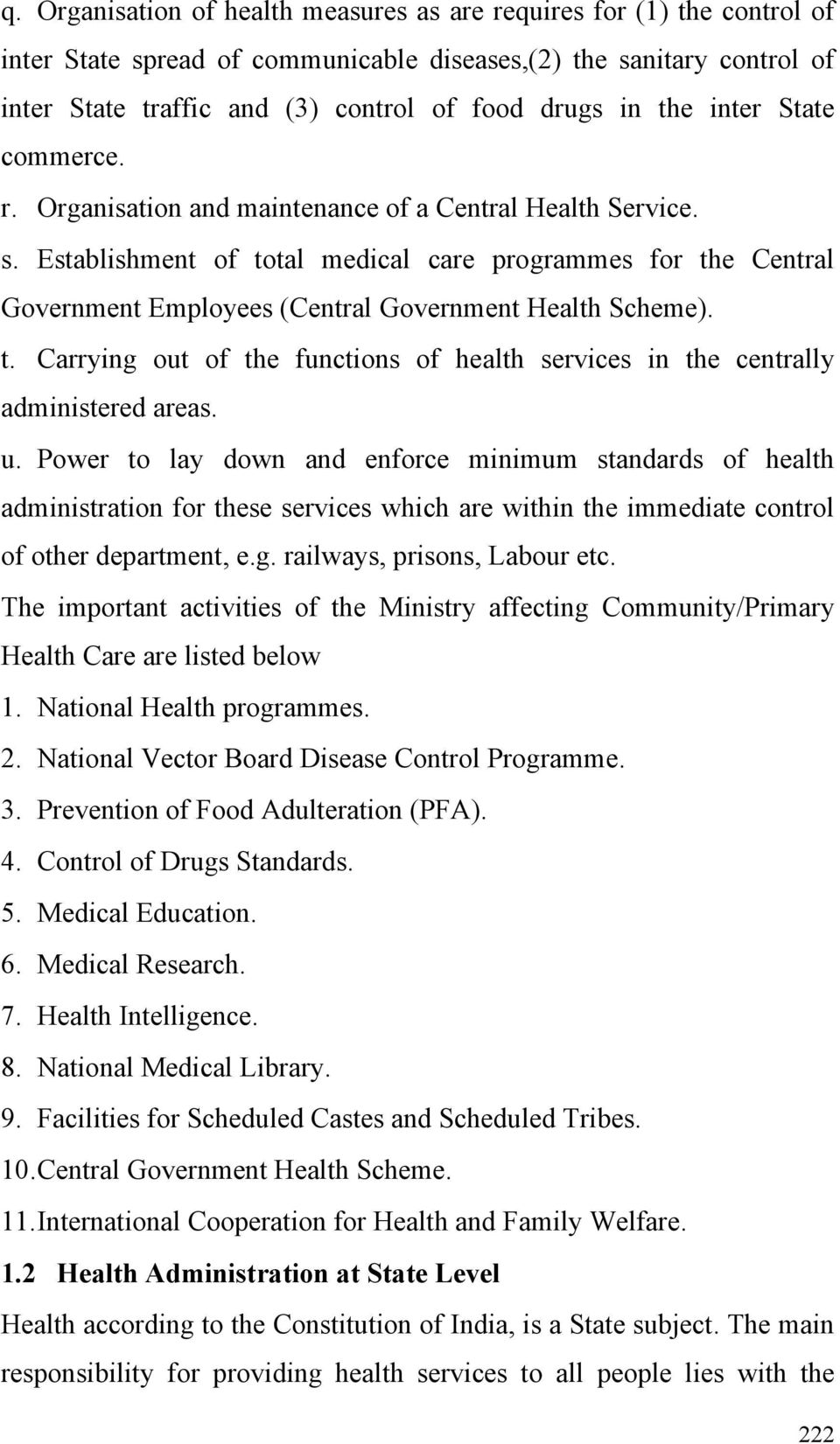 Establishment of total medical care programmes for the Central Government Employees (Central Government Health Scheme). t. Carrying out of the functions of health services in the centrally administered areas.