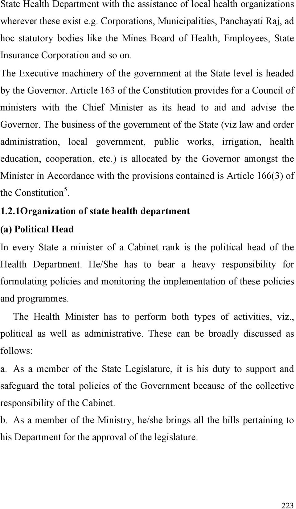 The Executive machinery of the government at the State level is headed by the Governor.