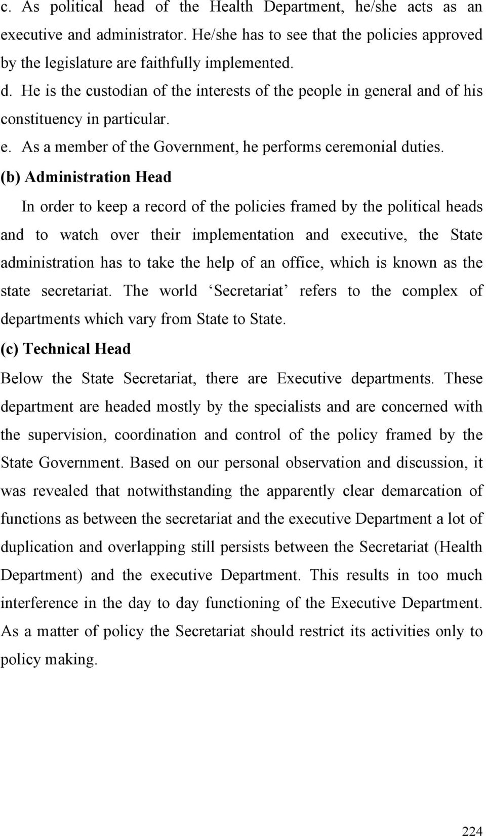 (b) Administration Head In order to keep a record of the policies framed by the political heads and to watch over their implementation and executive, the State administration has to take the help of