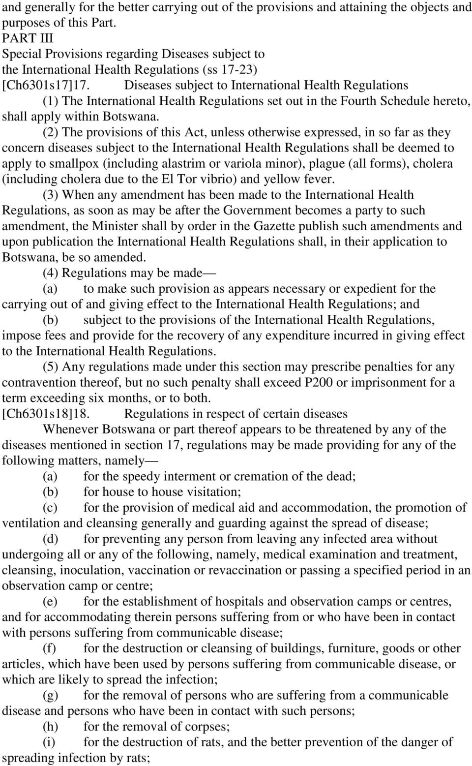 Diseases subject to International Health Regulations (1) The International Health Regulations set out in the Fourth Schedule hereto, shall apply within Botswana.