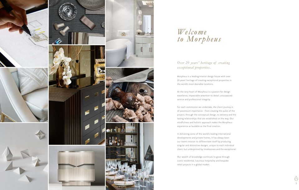 At the very heart of Morpheus is a passion for design excellence, impeccable attention to detail, unsurpassed service and professional integrity.