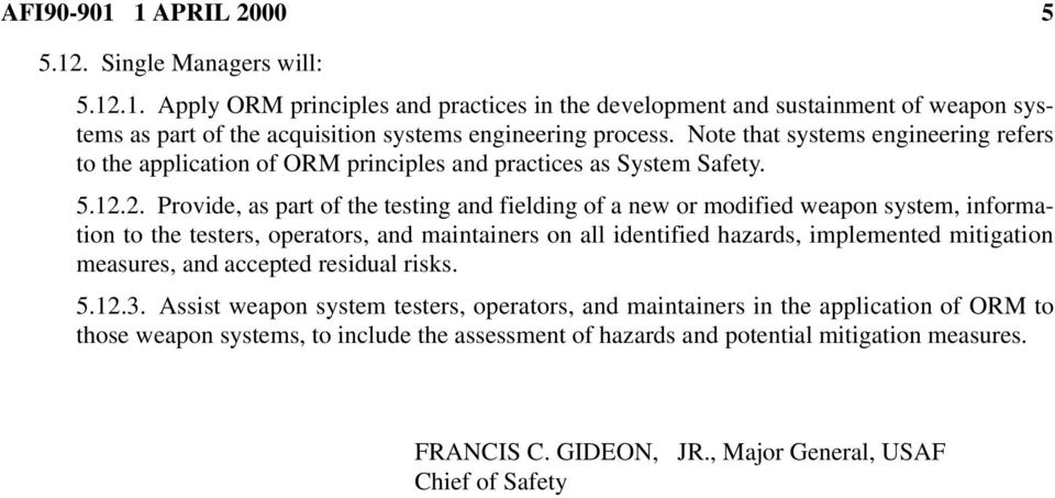 2. Provide, as part of the testing and fielding of a new or modified weapon system, information to the testers, operators, and maintainers on all identified hazards, implemented mitigation