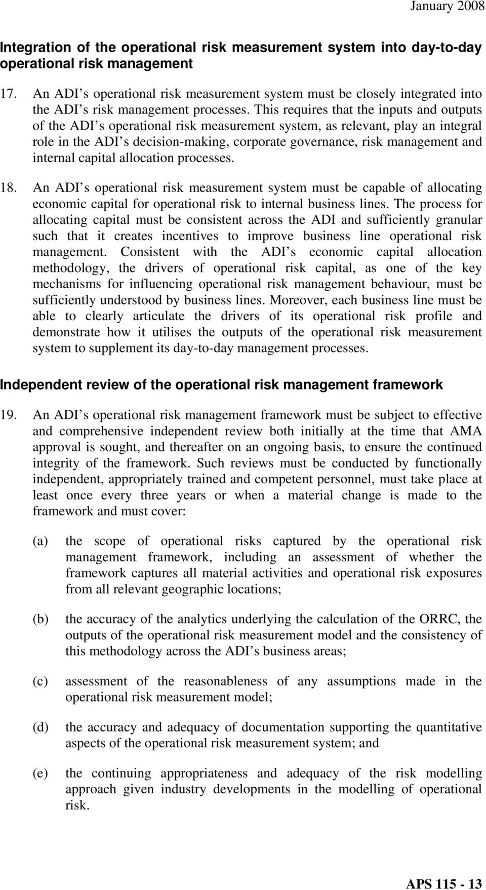 This requires that the inputs and outputs of the ADI s operational risk measurement system, as relevant, play an integral role in the ADI s decision-making, corporate governance, risk management and