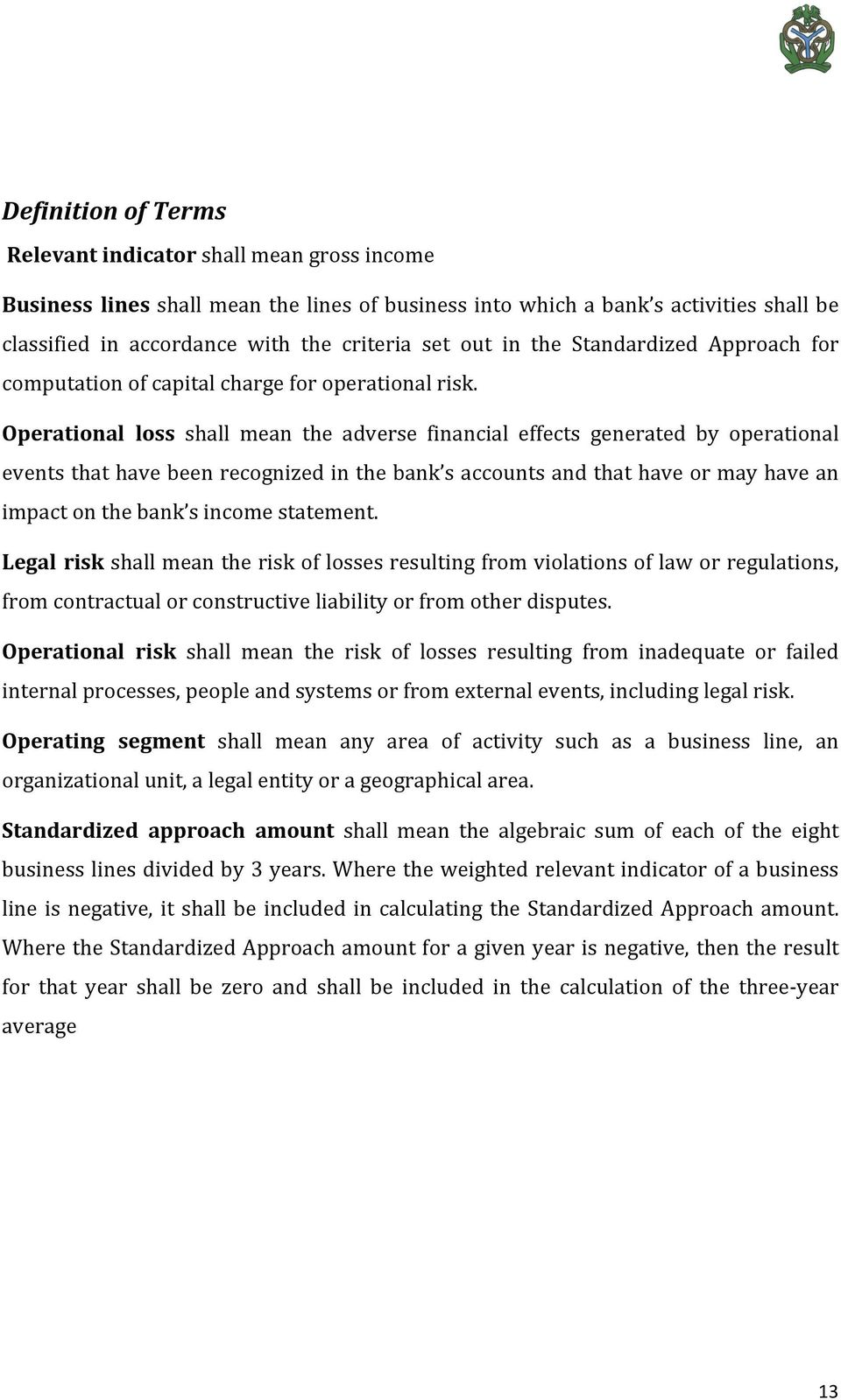Operational loss shall mean the adverse financial effects generated by operational events that have been recognized in the bank s accounts and that have or may have an impact on the bank s income