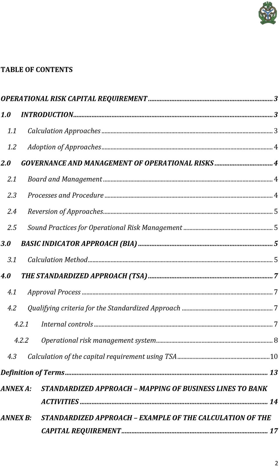 .. 5 4.0 THE STANDARDIZED APPROACH (TSA)... 7 4.1 Approval Process... 7 4.2 Qualifying criteria for the Standardized Approach... 7 4.2.1 Internal controls... 7 4.2.2 Operational risk management system.