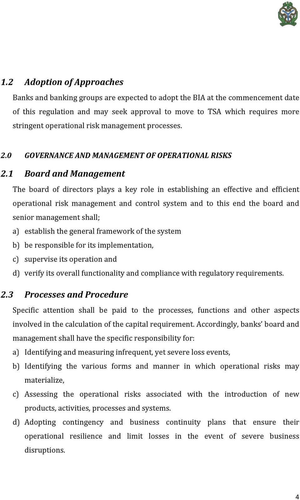 1 Board and Management The board of directors plays a key role in establishing an effective and efficient operational risk management and control system and to this end the board and senior