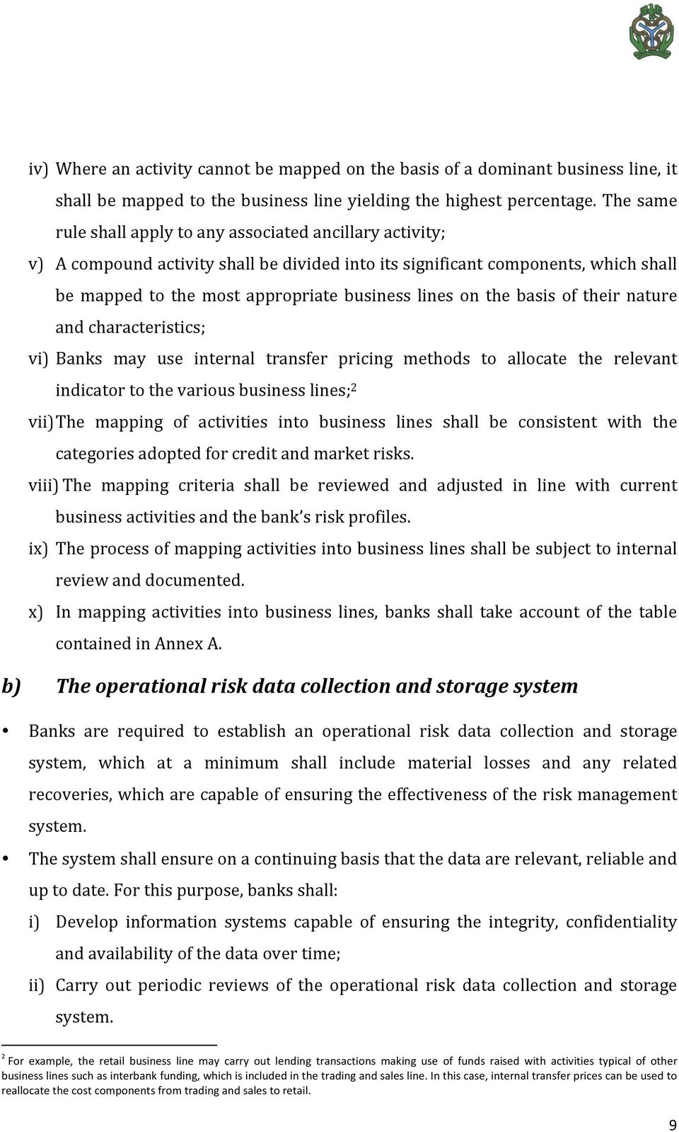 on the basis of their nature and characteristics; vi) Banks may use internal transfer pricing methods to allocate the relevant indicator to the various business lines; 2 vii) The mapping of