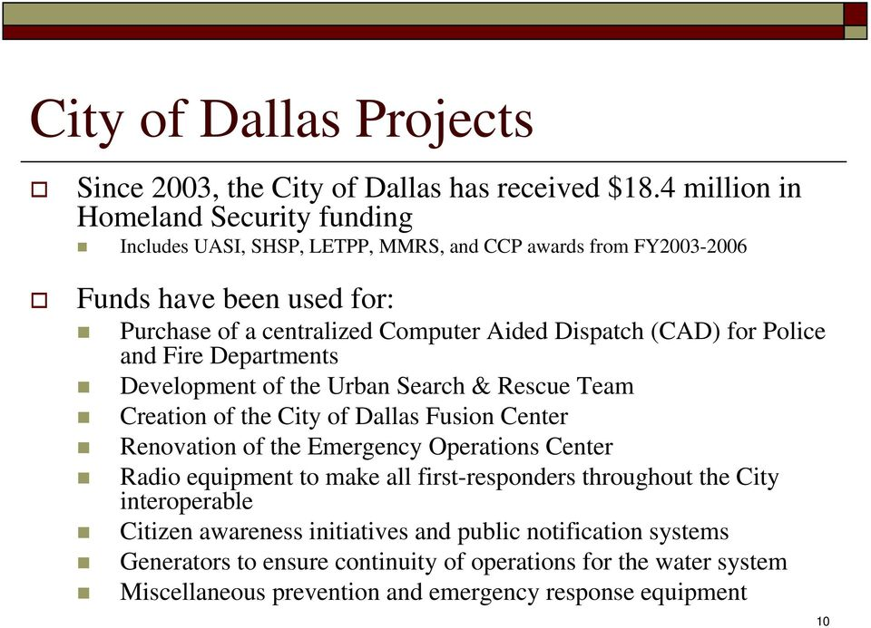 Dispatch (CAD) for Police and Fire Departments Development of the Urban Search & Rescue Team Creation of the City of Dallas Fusion Center Renovation of the Emergency