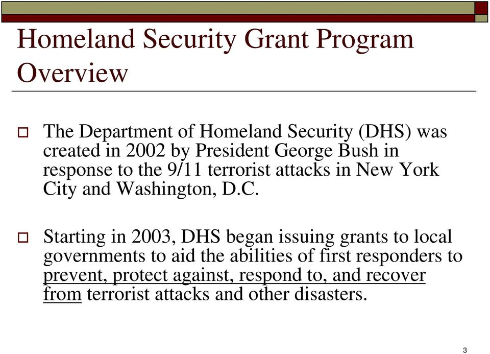 C. Starting in 2003, DHS began issuing grants to local governments to aid the abilities of first