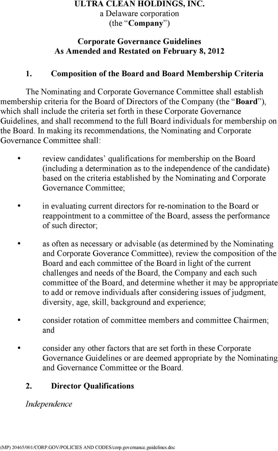 which shall include the criteria set forth in these Corporate Governance Guidelines, and shall recommend to the full Board individuals for membership on the Board.