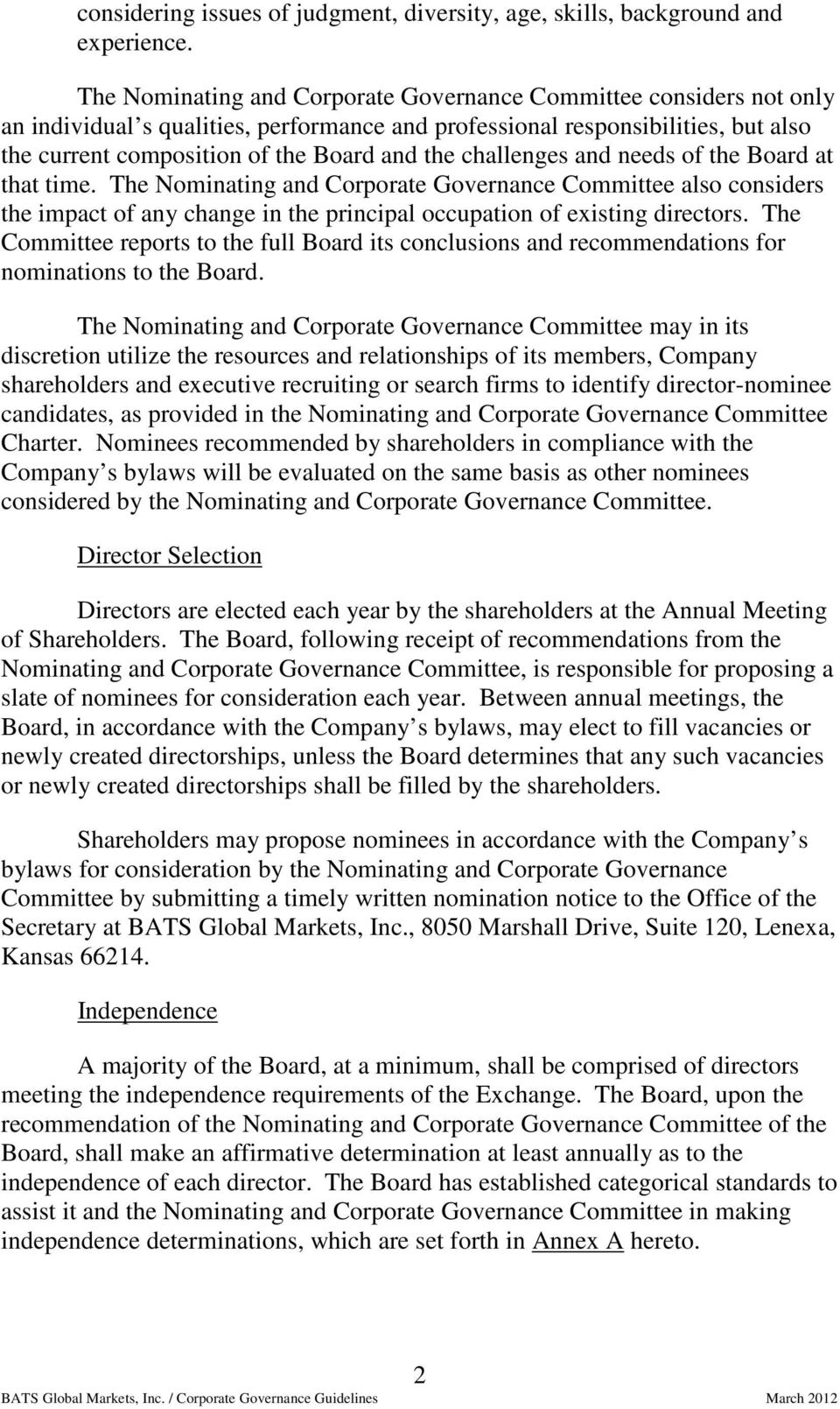 challenges and needs of the Board at that time. The Nominating and Corporate Governance Committee also considers the impact of any change in the principal occupation of existing directors.