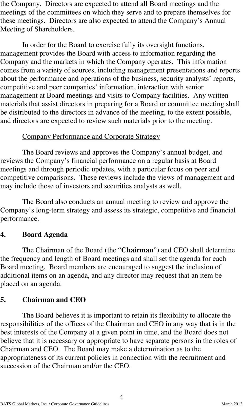 In order for the Board to exercise fully its oversight functions, management provides the Board with access to information regarding the Company and the markets in which the Company operates.