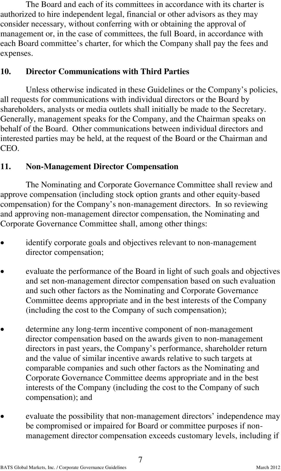 Director Communications with Third Parties Unless otherwise indicated in these Guidelines or the Company s policies, all requests for communications with individual directors or the Board by