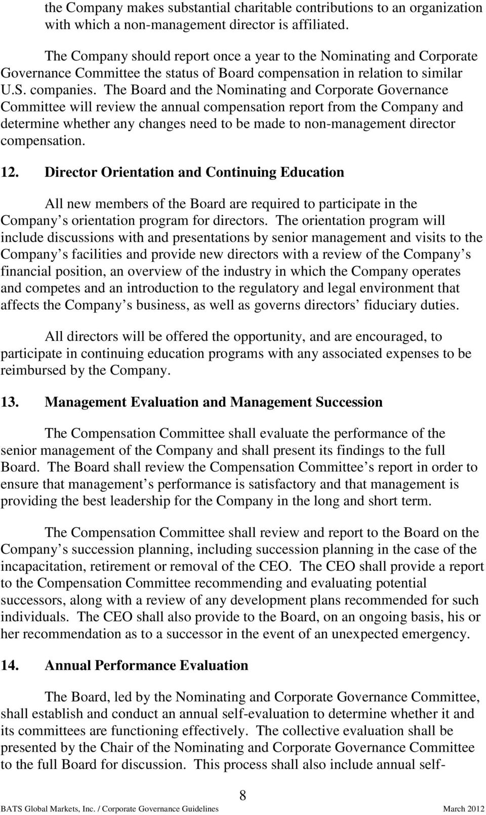 The Board and the Nominating and Corporate Governance Committee will review the annual compensation report from the Company and determine whether any changes need to be made to non-management
