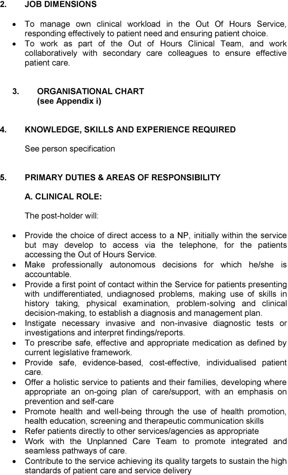KNOWLEDGE, SKILLS AND EXPERIENCE REQUIRED See person specification 5. PRIMARY DUTIES & AREAS OF RESPONSIBILITY A.