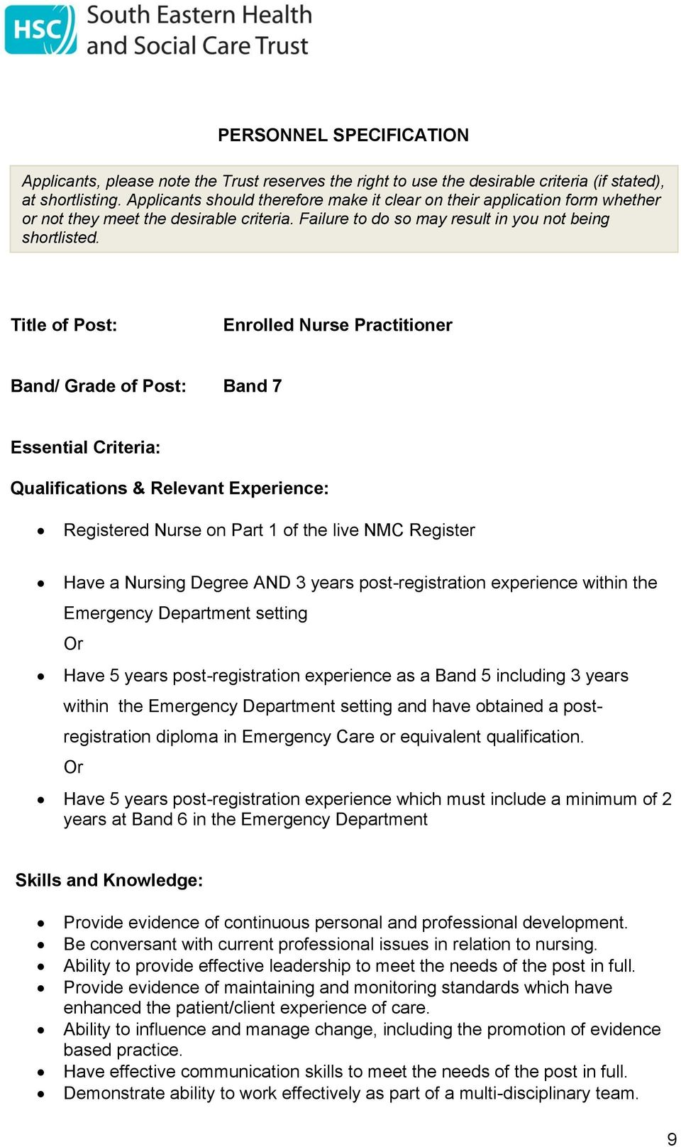 Title of Post: Enrolled Nurse Practitioner Band/ Grade of Post: Band 7 Essential Criteria: Qualifications & Relevant Experience: Registered Nurse on Part 1 of the live NMC Register Have a Nursing