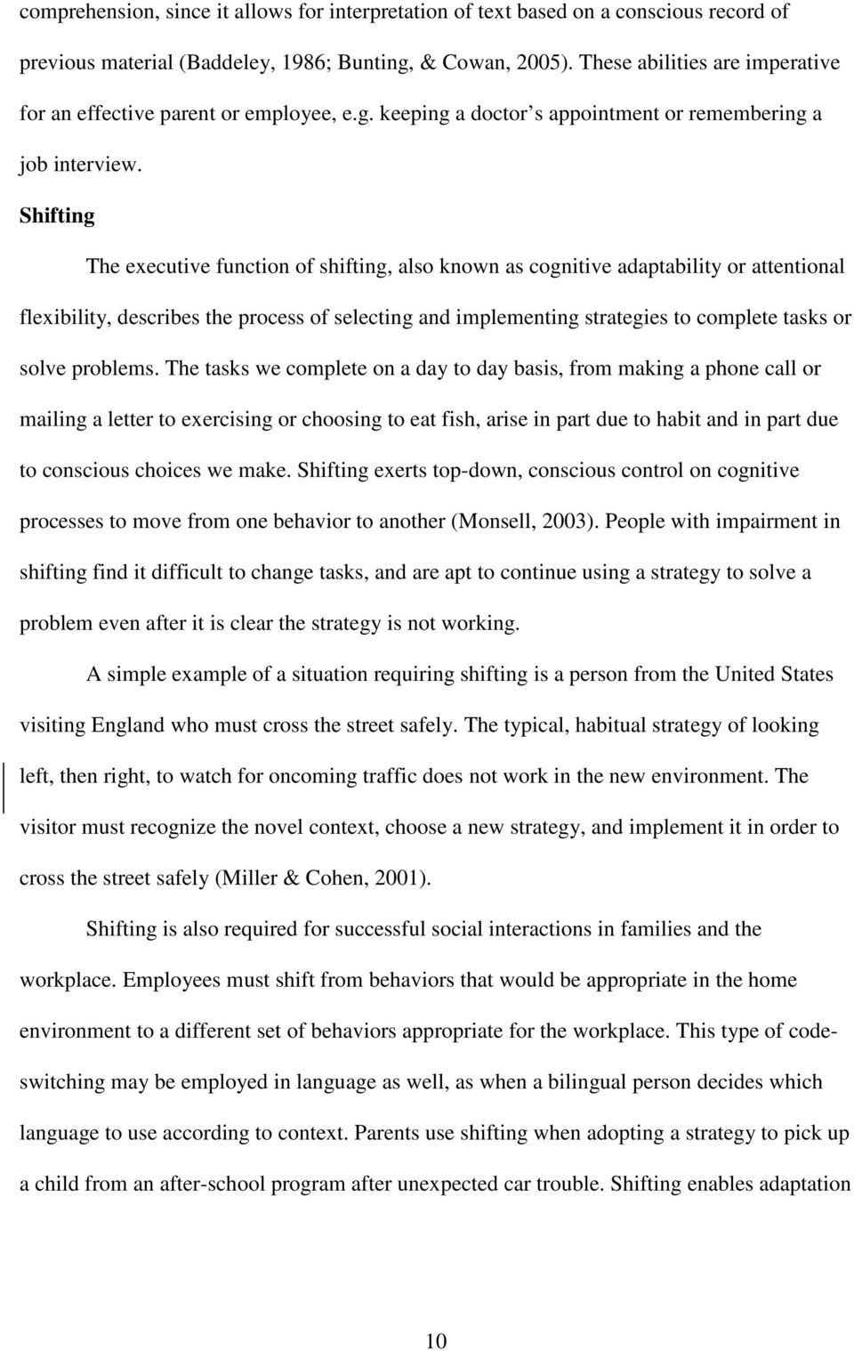 Shifting The executive function of shifting, also known as cognitive adaptability or attentional flexibility, describes the process of selecting and implementing strategies to complete tasks or solve