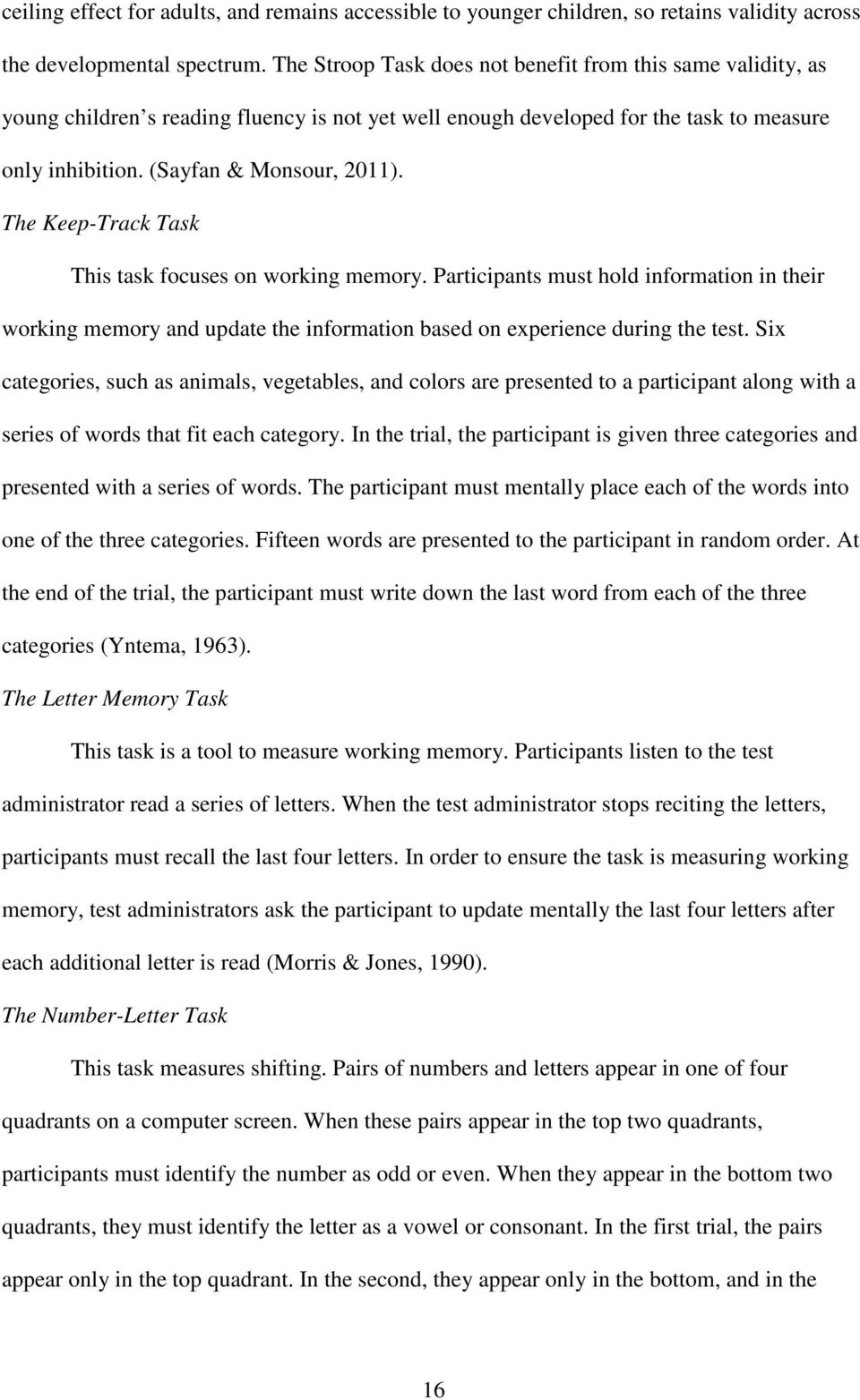 The Keep-Track Task This task focuses on working memory. Participants must hold information in their working memory and update the information based on experience during the test.