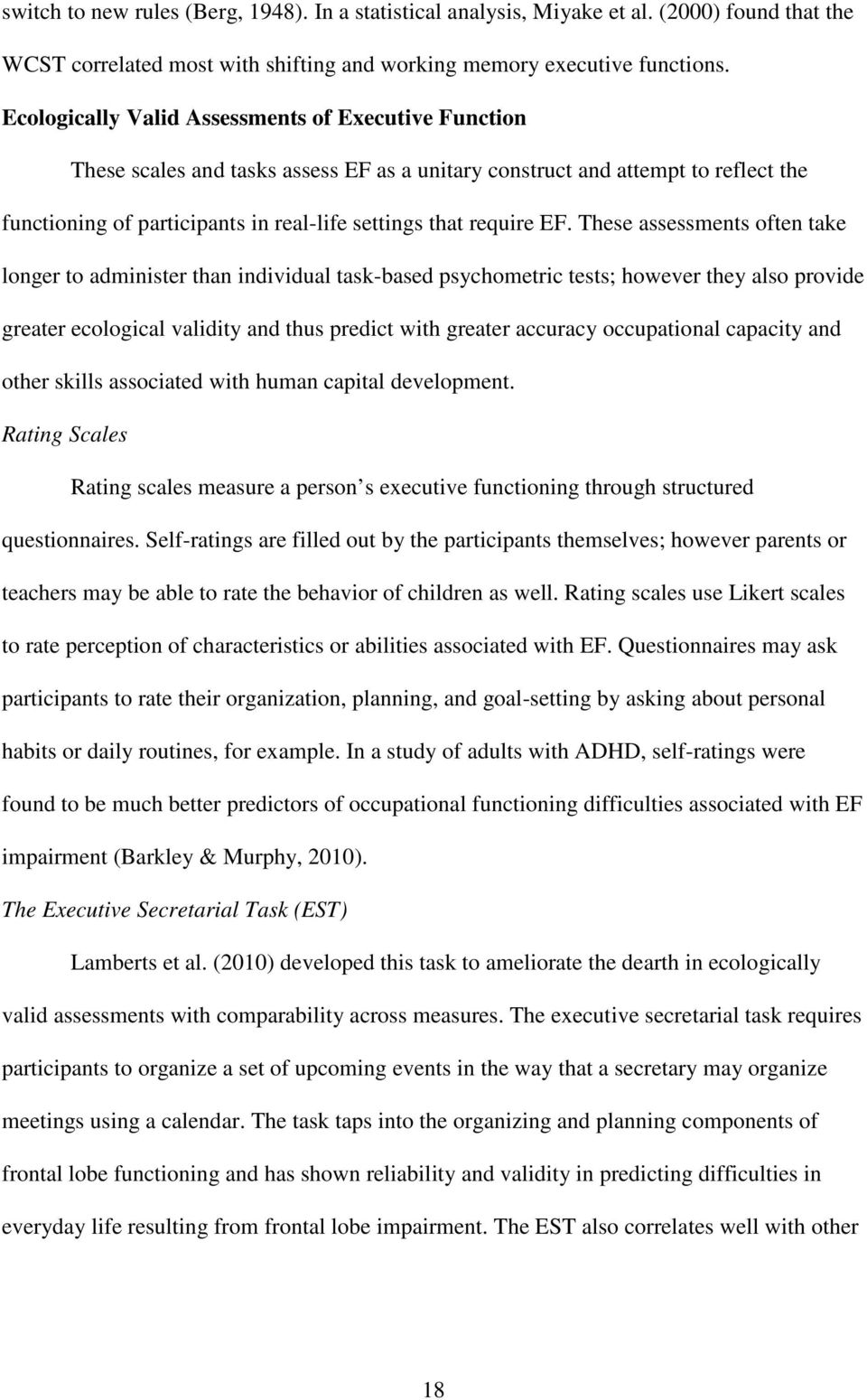 EF. These assessments often take longer to administer than individual task-based psychometric tests; however they also provide greater ecological validity and thus predict with greater accuracy