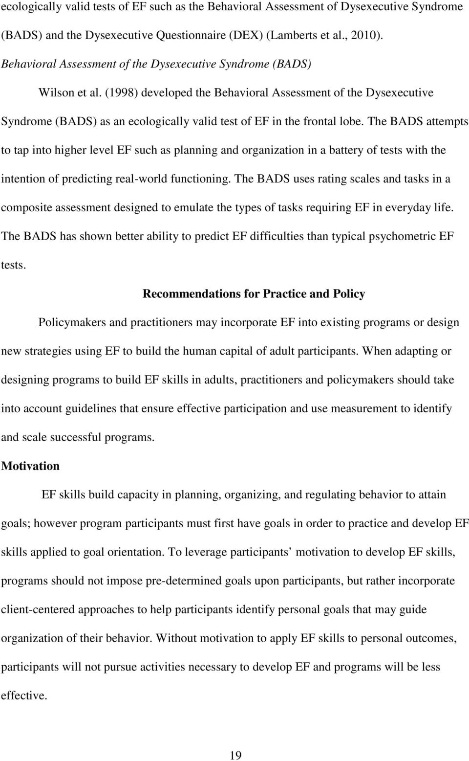 (1998) developed the Behavioral Assessment of the Dysexecutive Syndrome (BADS) as an ecologically valid test of EF in the frontal lobe.