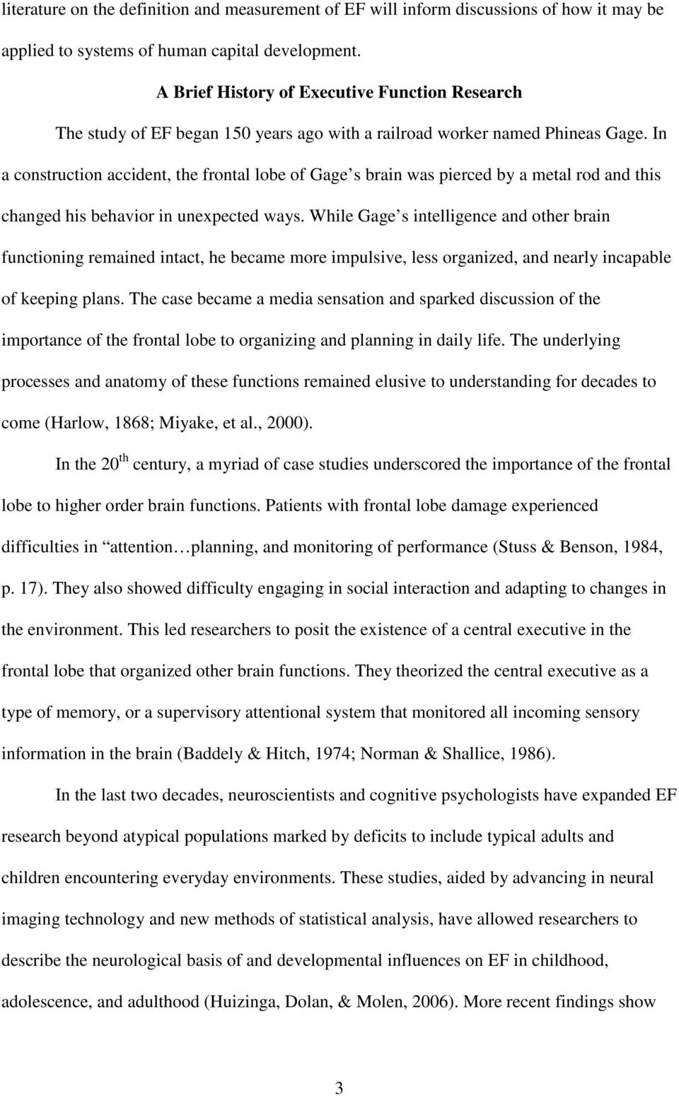 In a construction accident, the frontal lobe of Gage s brain was pierced by a metal rod and this changed his behavior in unexpected ways.